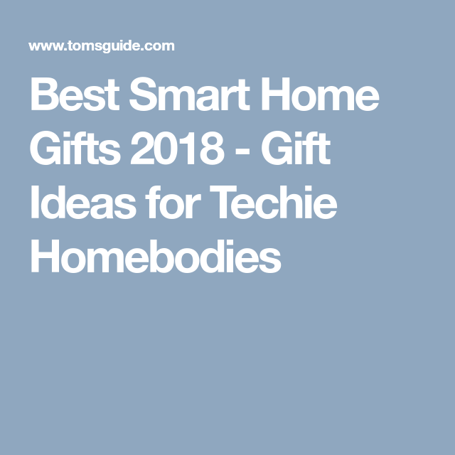 Best Smart Home Gifts 2018   Gift Ideas for Techie Homebodies