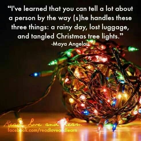 I've learned that you can tell a lot about a person by the way they handle these three things - Maya Angelou