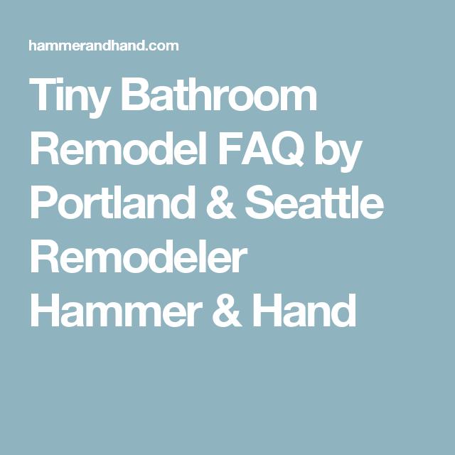 Tiny Bathroom Remodel FAQ by Portland & Seattle Remodeler Hammer & Hand