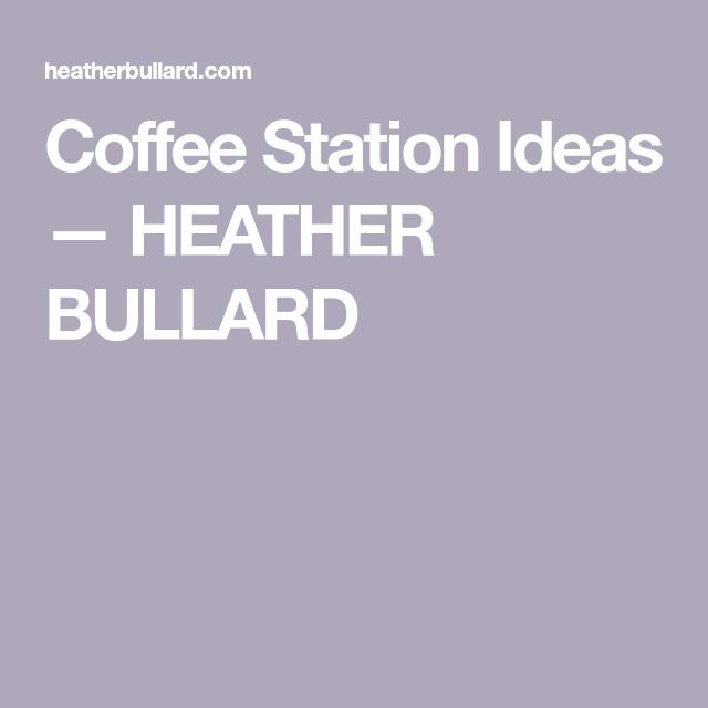 Coffee Station Ideas —   HEATHER BULLARD   - Coffee Bar #bar #BULLARD #Coffee #Heather #Ideas #Station #CoffeeStations #Coffee #Stations