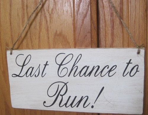 Rustic Wedding Last Chance To Run Sign Ring Bearer Flower Photo Prop
