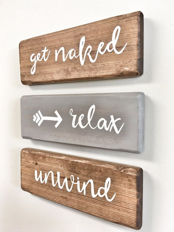 These Rustic Wooden Signs Are A Unique Piece For Your Bathroom Or Or Home!  This Listing Is For Three Piece Set: Relax, Unwind, Get Naked Hand Painted  On ...