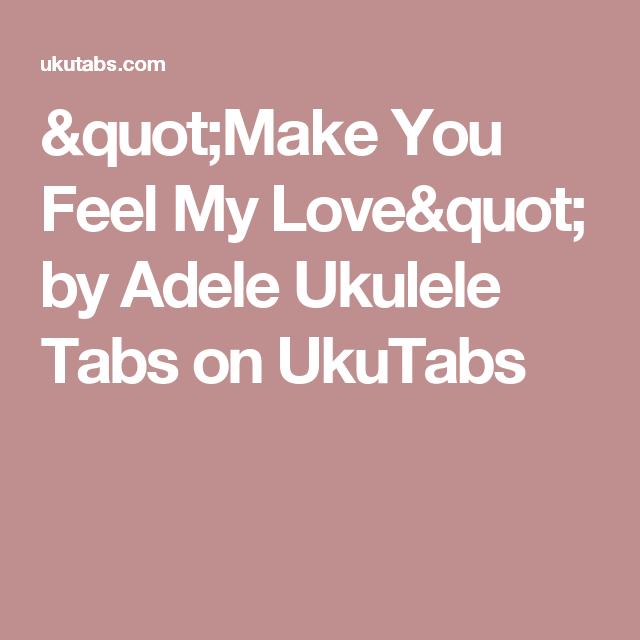 Make You Feel My Love By Adele Ukulele Tabs On Ukutabs Chords