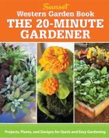 Sunset western garden book : the 20-minute gardener : projects, plants and designs for quick and easy gardening / edited by Kathleen Norris Brenzel.