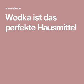 Wodka Ist Das Perfekte Hausmittel Hausmittel Wodka Und Tipps