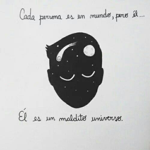 Cada Persona Es Un Mundo Pero El El Es Un Maldito Universo Interesting Art Words Quotes