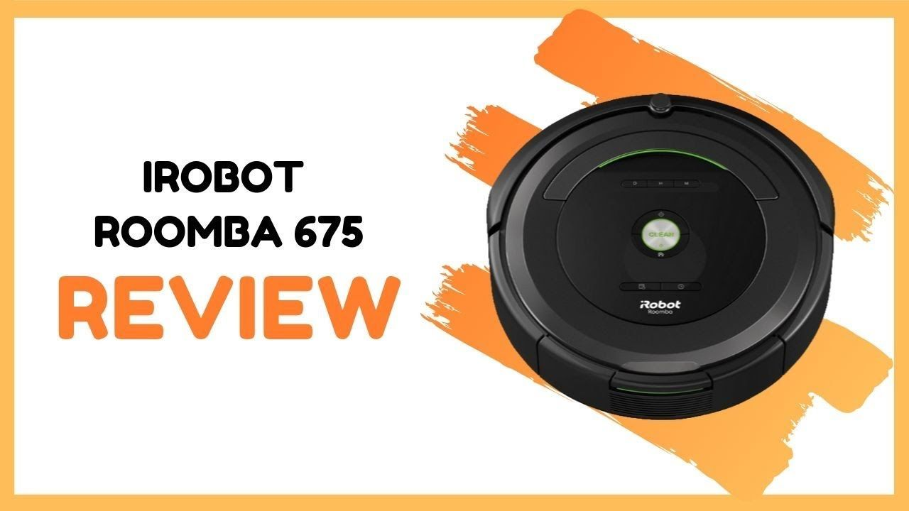 Irobot Roomba 675 Robot Vacuum Review Vacuum Cleaner Reviews Robot Vacuum Roomba