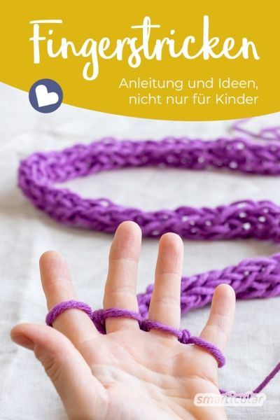 Fingerstricken - Anleitung und Ideen, nicht nur für Kinder #bastelideenkinder