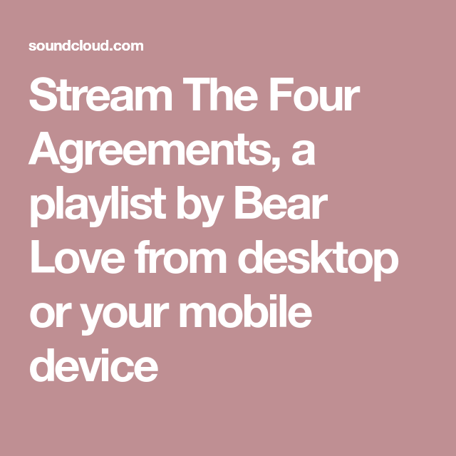 Stream The Four Agreements A Playlist By Bear Love From Desktop Or