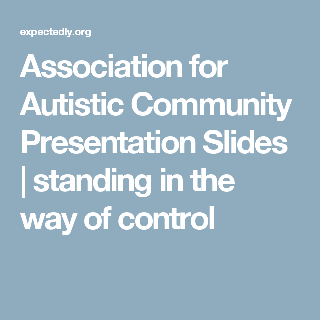 Association for Autistic Community Presentation Slides | standing in the way of control