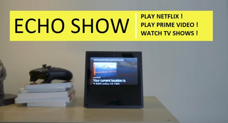 Can You Watch Netflix On Echo Show How Can You Watch Netflix Prime Video Tv Shows On Echo Show Netflix Videos Alexa App Watch Amazon Prime