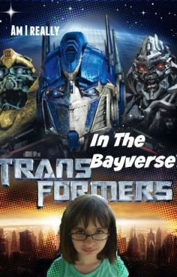 Am I really in the Bayverse? - Am I really in the Bayverse