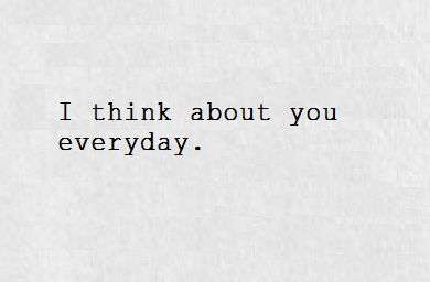 Cci Still Think About You Everyday Quotes That I Love