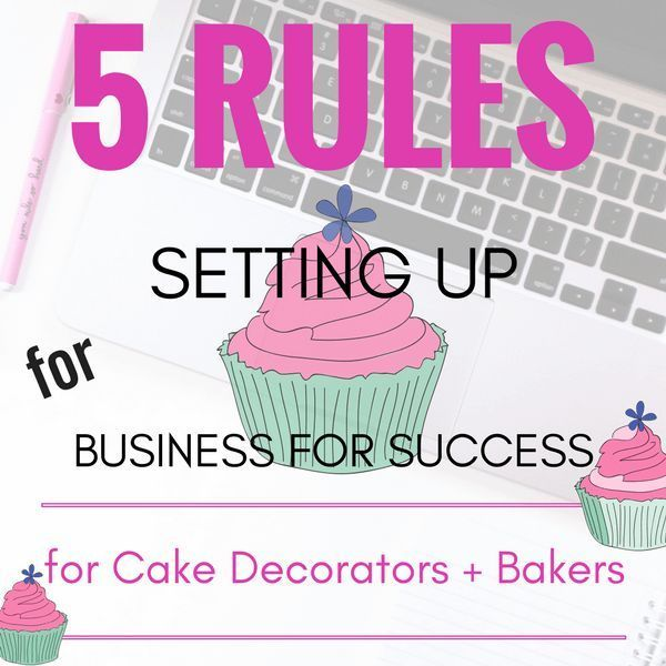 5 Rules for your Cake Business | Here are 5 rules for turning your cake hobby into a business is an amazing experience. You have found a field where you can always challenge yourself and you get to be creative. You get to own your own business and set your own schedule.