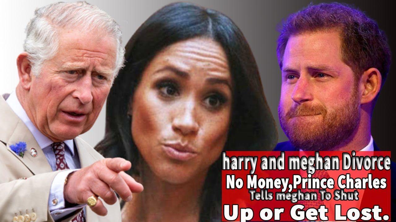 Prince Harry And Meghan Markle Divorce No Money Prince Charles Tells Me Meghan Markle Divorce Prince Charles Prince Harry And Meghan