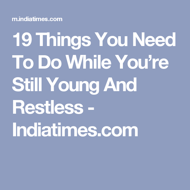 19 Things You Need To Do While You're Still Young And Restless - Indiatimes.com