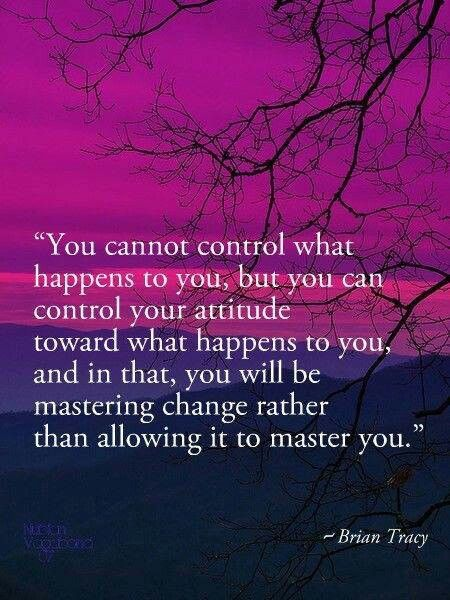 You can't control what happens to you but you can control ...