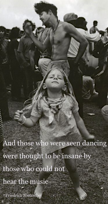 And Those Who Were Seen Dancing Were Thought To Be Insane By Those Who Could Not Hear The Music Sarahdigrazia Com Woodstock Festival Dance Photo