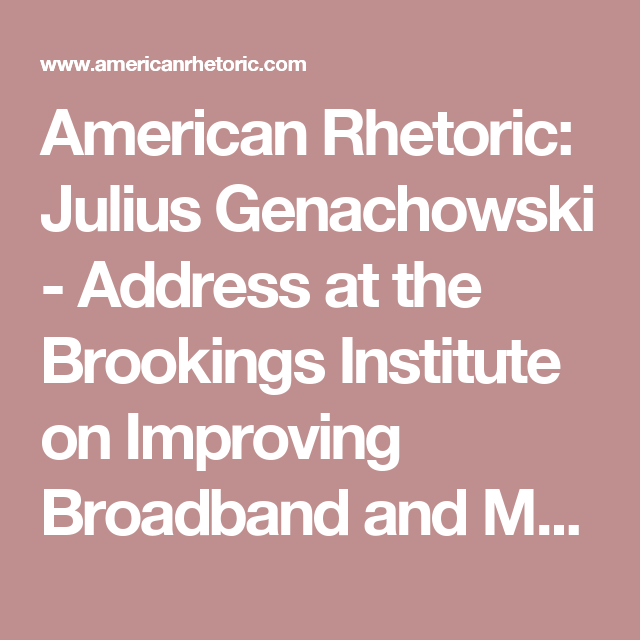 American Rhetoric: Julius Genachowski - Address at the Brookings  Institute on Improving Broadband and Mobile Communications
