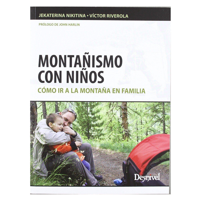 Montañismo con niños : cómo ir a la montaña en familia / Jekaterina Nikitina, Víctor Riverola; prólogo de John Harlin