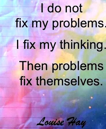 I Do Not Fix My Problems I Fix My Thinking Then Problems Fix Themselves Louise Hay Psychology Quotes Positive Words Inspirational Quotes