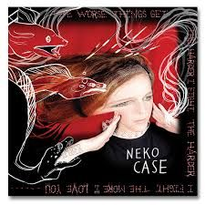 Neko Case The Worse Things Get Album Cover Google Search Best Albums Song Reviews Top 10 Albums