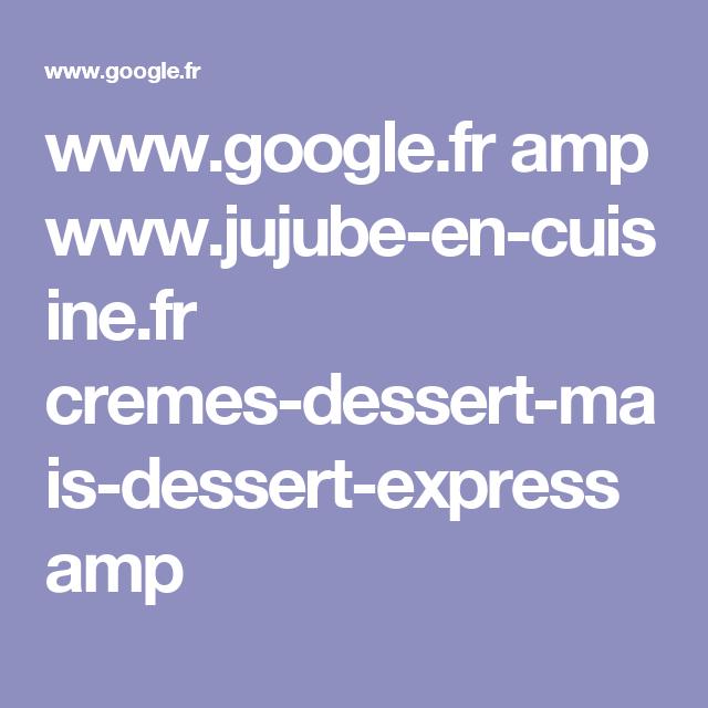 www.google.fr amp www.jujube-en-cuisine.fr cremes-dessert-mais-dessert-express amp
