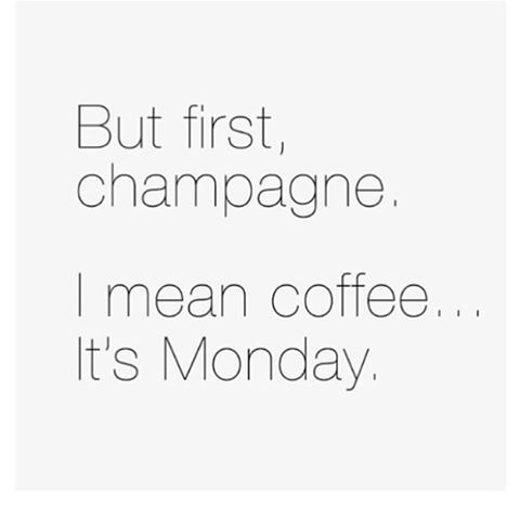 coffee and champagne on mondays champagne quotes