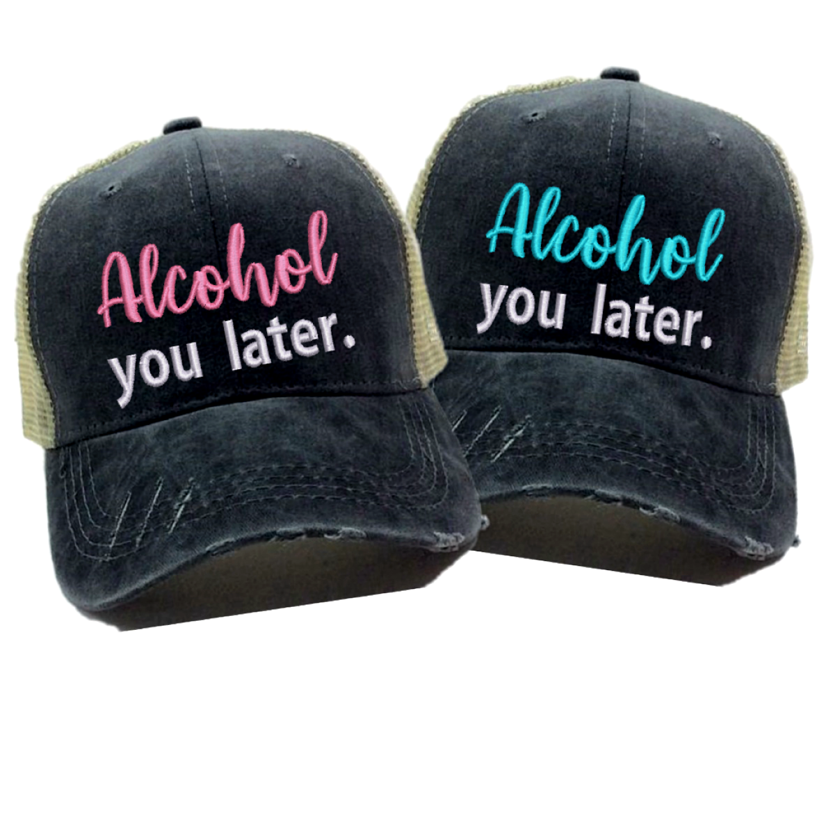 f2e555a0 Alcohol You Later Custom Distressed Trucker Hat For Men Or Women -  Embroidered - Made To