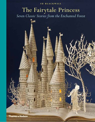 The Fairytale Princess: Seven Classic Stories from the Enchanted Forest - Su Blackwell