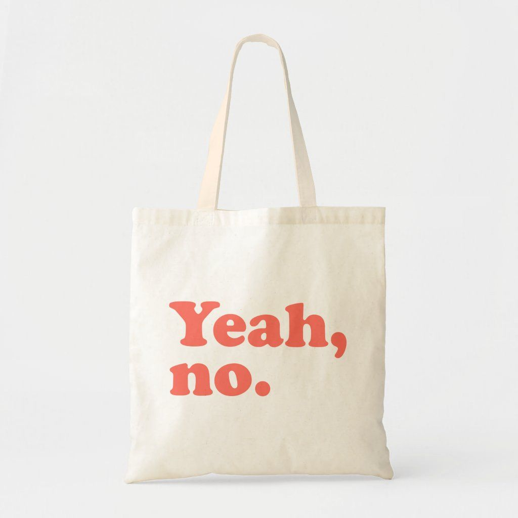 Yeah No Funny Quote Tote Bag Zazzle Com Quote Tote Bag Funny Tote Bags Quote Tote