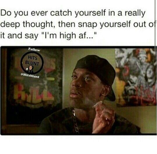 08929dde12fcfdb2abc10f6a49c2f9b8 deep thoughts high af stoner problems marijuana meme