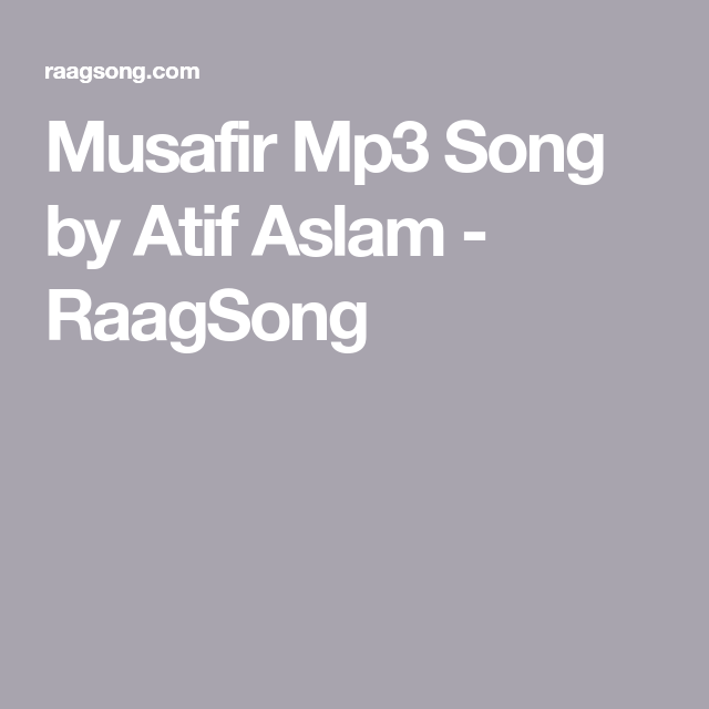 Musafir Mp3 Song by Atif Aslam - RaagSong | shishir raj
