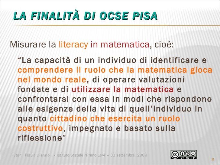 "LA FINALITÀ DI OCSE PISA <ul><li>Misurare la  literacy   in matematica , cioè: </li></ul><ul><li>"" La capacità di un indiv..."