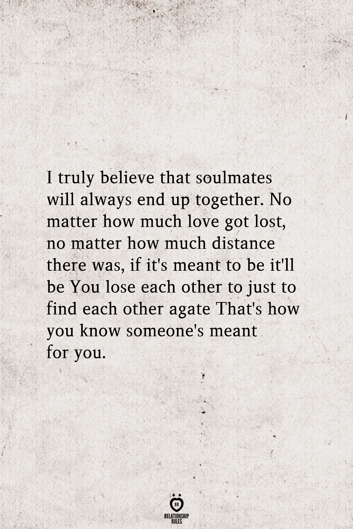 I truly believe that soulmates will always end up together.