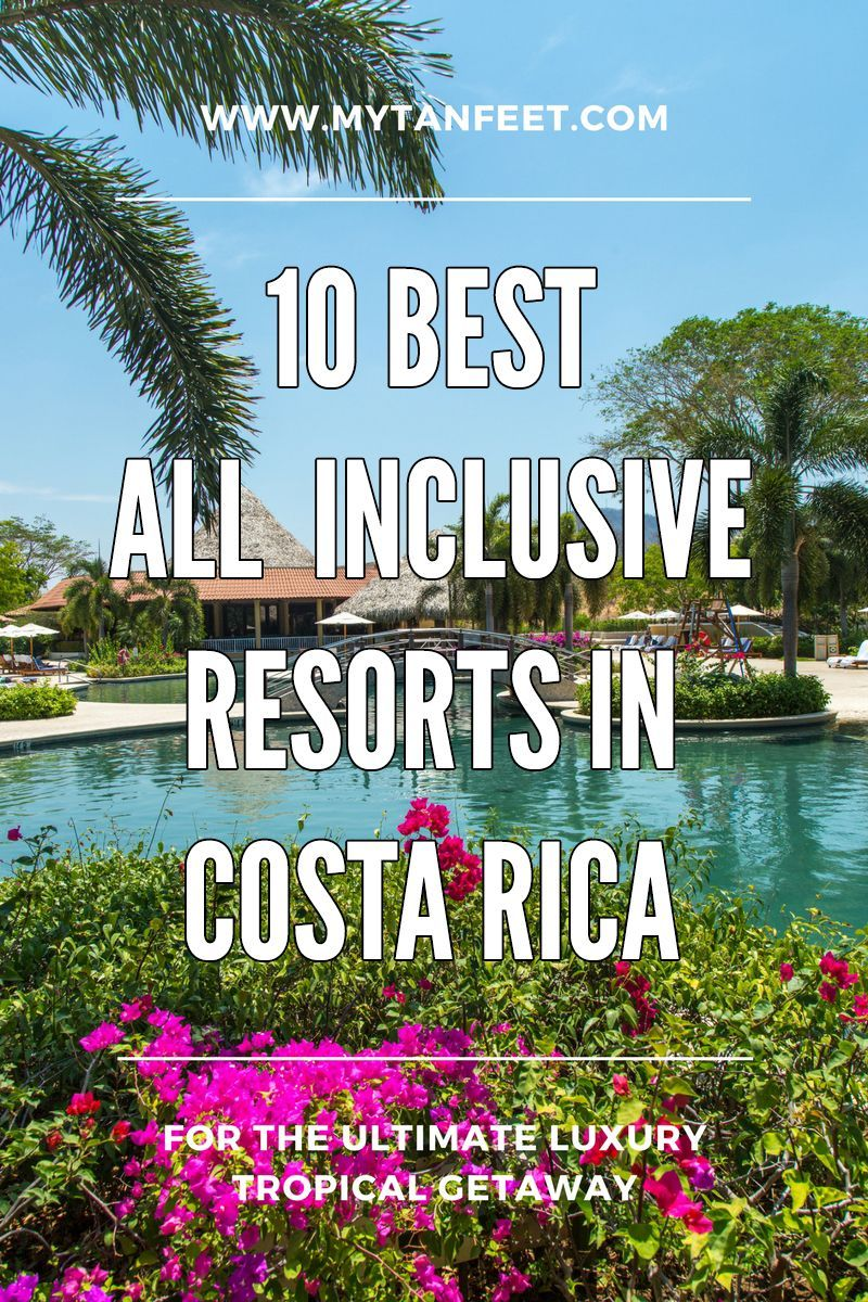 10 All Inclusive Resorts In Costa RIca: Mytanfeet.com