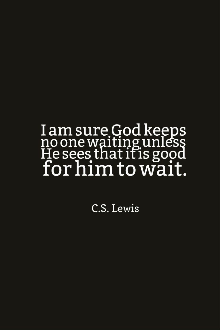 Quotes About Waiting On God I Am Sure God Keeps No One Waiting Unless He Sees That It Is Good