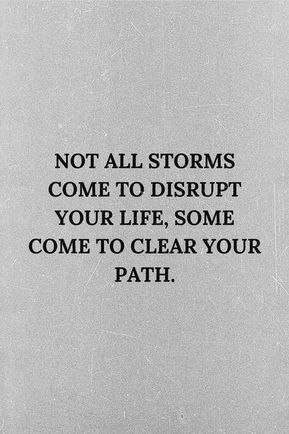 Not all storms come to disrupt your life, some come to clear your path. #lifequotes #inspirationalquotes #quotesaboutlife #storm