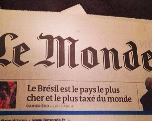Capa do Le Monde; Brasil, o país mais caro e mais sobretaxado do mundo! A matéria é assustadora; em alguns produtos somos 10 vezes mais caros que qualquer país do mundo...