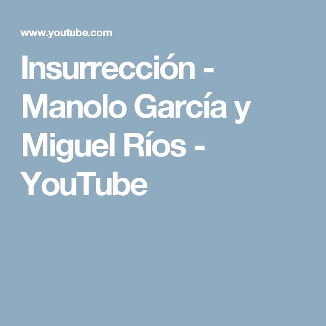 Insurrección Manolo García Y Miguel Ríos Youtube Youtube Garcia