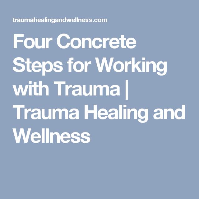 Four Concrete Steps for Working with Trauma | Trauma Healing and Wellness