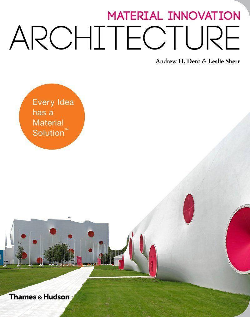Material Innovation: Architecture: Andrew Dent, George M. Beylerian, Gail Peter Borden: 9780500291283: Amazon.com: Books