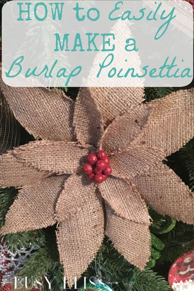 Ive Seen These In The Store And Was Wondering How To Make A Burlap Poinsettia For My Rustic Christmas Tree This Tutorial Makes It Sound Pretty Simple