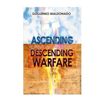 Ascending in Prayer and Worship and Descending in Warfare    http://store.elreyjesus.org/index.php/books/bk-ascending-in-prayer-and-wor.html#