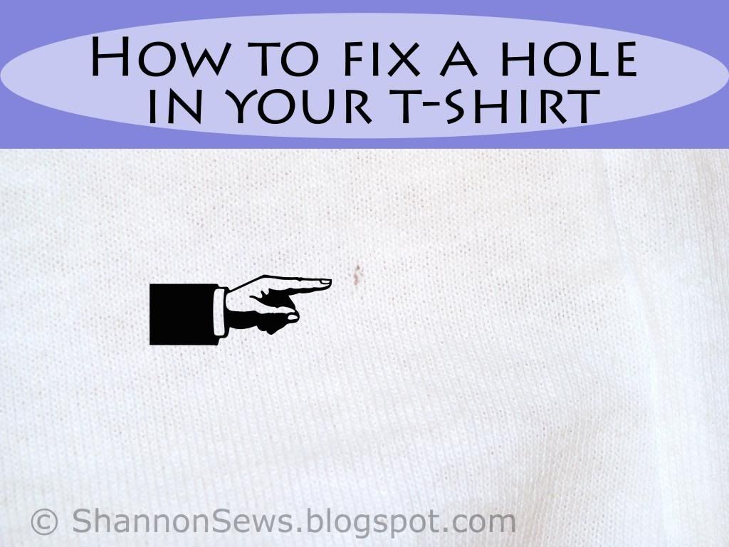 Shannon Sews How To Fix A Hole In Your T Shirt Tutorial T Shirt Tutorial Sewing Blogs Repair Clothes