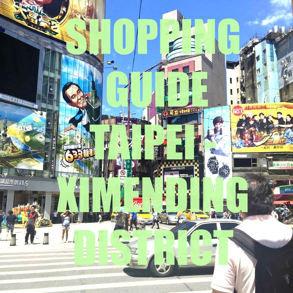 Places To Visit Near Ximending: SHOPPING GUIDE TAIPEI - XIMENDING DISTRICT