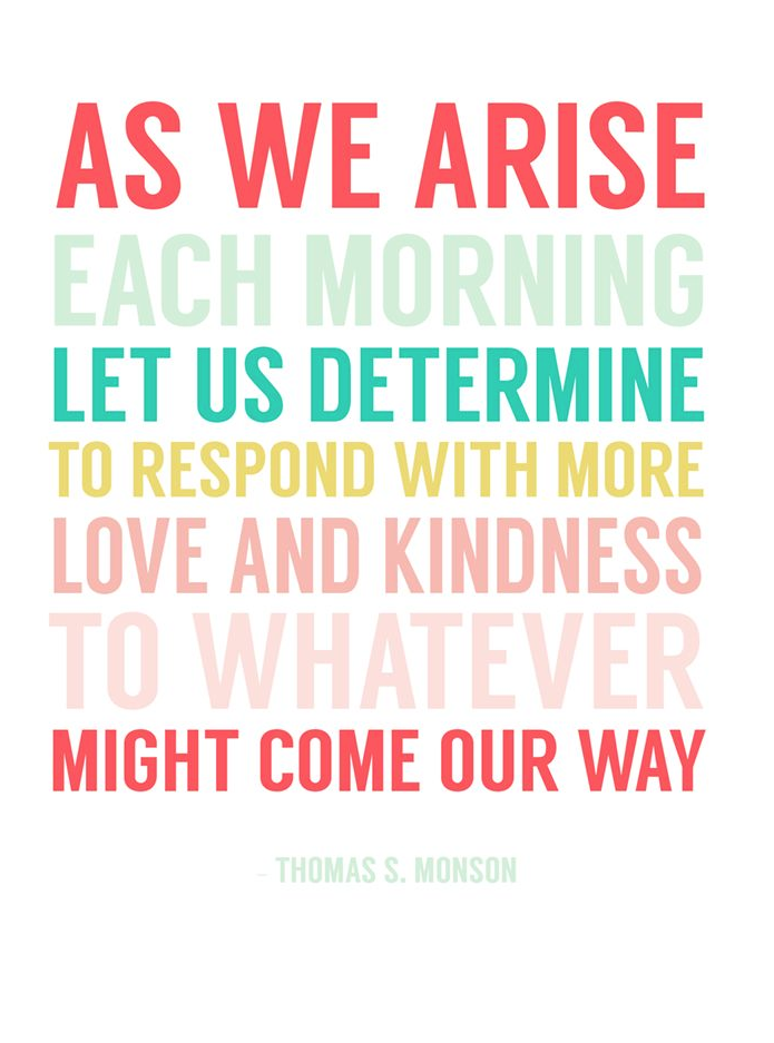 As We Arise Each Morning Let Us Determine To Respond With More Love