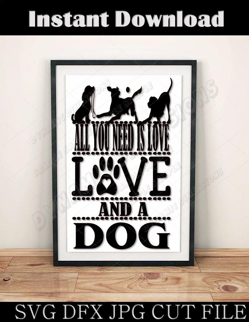 Excited to share this item from my etsy shop all you need is love and a dog decal download svg sign shirt sticker decal wall art cut files silhouette