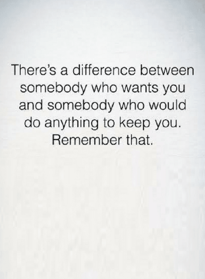 Quotes If somebody wants you, give them the chance to keep you, because there is a big difference - Quotes