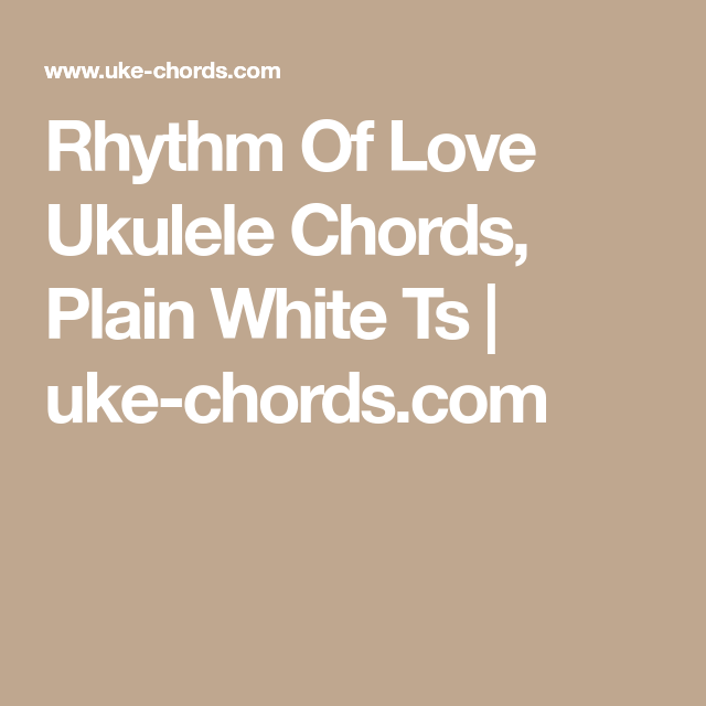 Rhythm Of Love Ukulele Chords Plain White Ts Uke Chords Uke